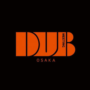 DUB MEETING OSAKA CREW